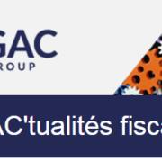 GAC'tualités fiscales - GAC GROUP